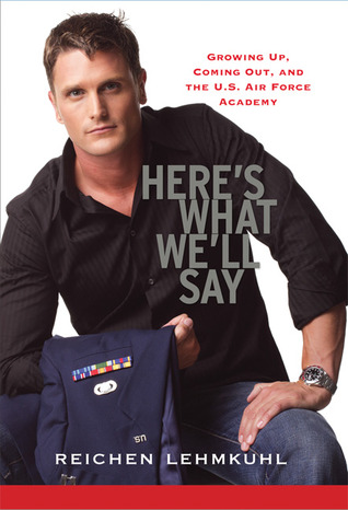 Free download Here's What We'll Say: Growing Up, Coming Out, and the U.S. Air Force Academy by Reichen Lehmkuhl PDF