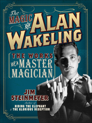 The Magic of Alan Wakeling by Jim Steinmeyer