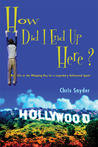 How Did I End Up Here?: My Life as the Whipping Boy for a Legendary Hollywood Agent