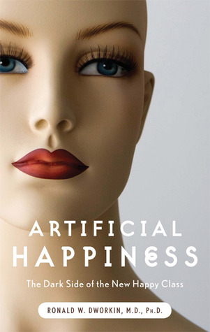 Artificial Happiness by Ronald W. Dworkin