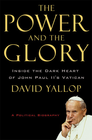 The Power and the Glory by David A. Yallop