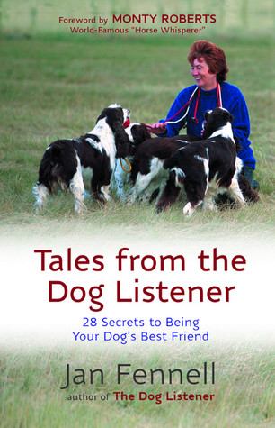 Tales from the Dog Listener: 28 Secrets to Being Your Dog