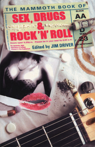 The Mammoth Book of Sex, Drugs and Rock 'N' Roll by Jim Driver