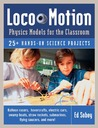 Loco-Motion: Physics Models for the Classroom