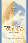 West Coast Journeys: 1865-1879 The Travelogue of a Remarkable Woman