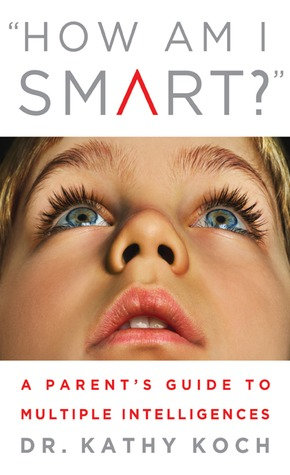 How am I Smart?: A Parent's Guide to Multiple Intelligences