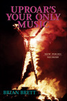 Uproar's Your Only Music: New Poems/Memoir