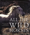 All the Wild Horses: Preserving the Spirit and Beauty of the World's Wild Horses