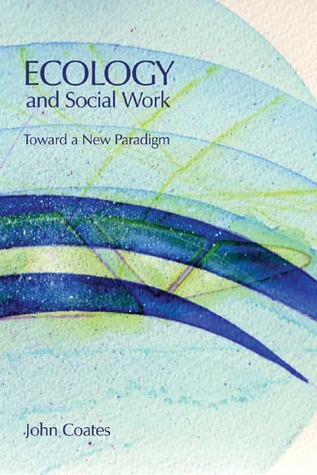Ecology and Social Work by John M. Coates