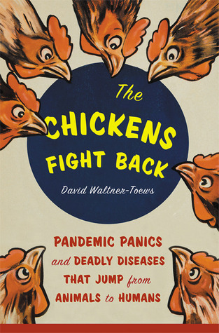 """The Chickens Fight Back"": Pandemic Panics and Deadly Diseases that Jump From Animals to Humans"