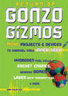 Return of Gonzo Gizmos: More Projects & Devices to Channel Your Inner Geek