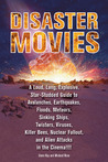Disaster Movies: A Loud, Long, Explosive, Star-Studded Guide to Avalanches, Earthquakes, Floods, Meteors, Sinking Ships, Twisters, Viruses, Killer Bees, Nuclear Fallout, and Alien Attacks in the Cinema!!!!