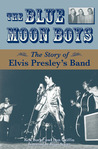 The Blue Moon Boys: The Story of Elvis Presley's Band