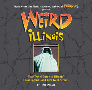 Weird Illinois Weird Travel Guides