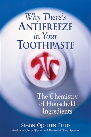 Why There's Antifreeze in Your Toothpaste by Simon Quellen Field