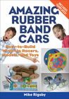 Amazing Rubber Band Cars: Easy-to-Build Wind-Up Racers, Models, and Toys