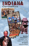 Indiana Curiosities: Quirky Characters, Roadside Oddities, and Other Offbeat Stuff