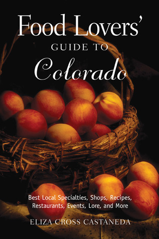 Food Lovers' Guide to Colorado by Eliza Cross Castaneda