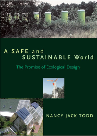 A Safe and Sustainable World: The Promise Of Ecological Design