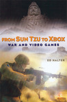 From Sun Tzu to XBox: War and Video Game... by Ed Halter