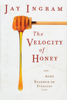 The Velocity of Honey: And More Science of Everyday Life