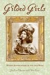 Gilded Girls: Women Entertainers of the Old West