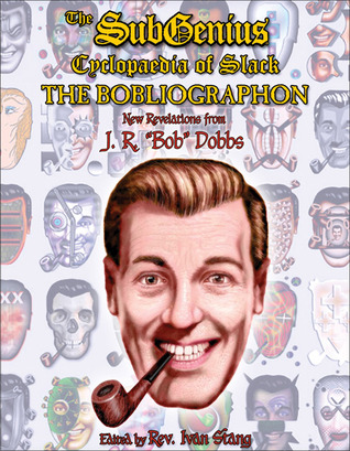"The Subgenius Psychlopaedia of Slack by J. R. ""Bob"" Dobbs"