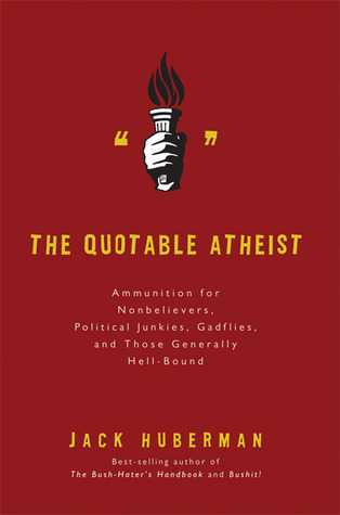 The Quotable Atheist by Jack Huberman