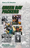 Stadium Stories: Green Bay Packers: Colorful Tales of the Green and Gold