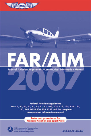FAR/AIM 2007 by Federal Aviation Administra...