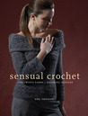 Sensual Crochet: Luxurious Yarns, Alluring Designs