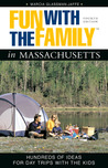 Fun with the Family in Massachusetts, 4th: Hundreds of Ideas for Day Trips with the Kids