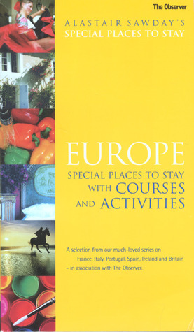 Europe Special Places to Stay with Courses and Activities by Alastair Sawday