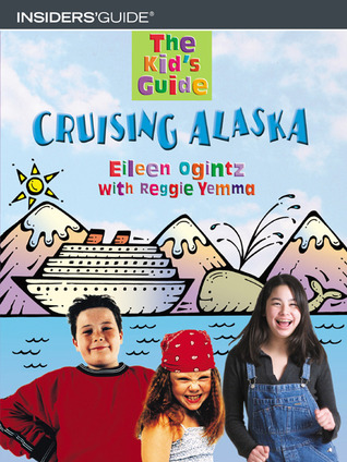 The Kid's Guide to Cruising Alaska by Eileen Ogintz