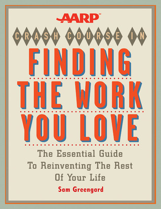 finding the work you love by samuel greengard The aarp crash course in finding the work you love by samuel greengard internet archive books.