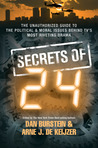 The Secrets of 24: The Unauthorized Guide to the Politics, Moral Philosophy, and Technology Behind the Most Riveting Show in TV History