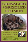 Grizzlies and Grizzled Old Men: A Tribute to Those Who Fought to Save the Great Bear