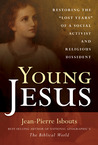 "Young Jesus: Restoring the ""Lost Years"" of a Social Activist and Religious Dissident"