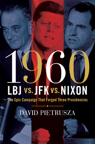 1960--LBJ vs. JFK vs. Nixon by David Pietrusza