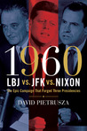 1960--LBJ vs. JFK vs. Nixon: The Epic Campaign That Forged Three Presidencies