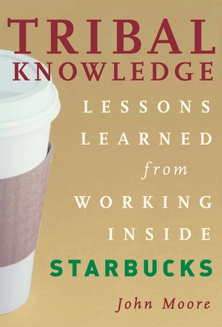 Tribal Knowledge: Business Wisdom Brewed from the Grounds of Starbucks Corporate Culture