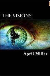 The Visions by April D. Miller