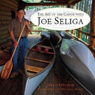 Art of the Canoe with Joe Seliga by Jerry Stelmok