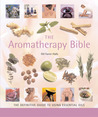 The Aromatherapy Bible: The Definitive Guide to Using Essential Oils