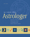 Be Your Own Astrologer: Step by Step to Creating & Interpreting Your Birth Chart