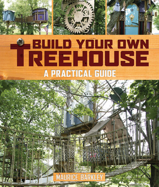 Build Your Own Treehouse by Maurice Barkley