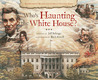 Who's Haunting the White House?: The President's Mansion and the Ghosts Who Live There