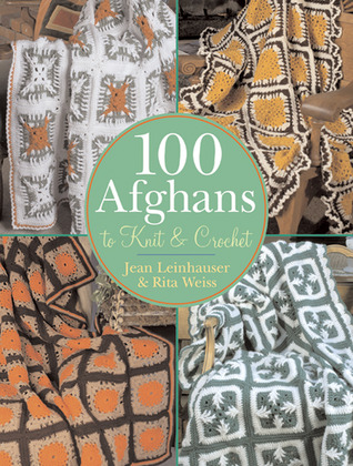 100 Afghans to Knit & Crochet by Jean Leinhauser