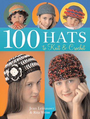 100 Hats to Knit & Crochet by Jean Leinhauser