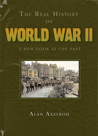 The Real History of World War II by Alan Axelrod